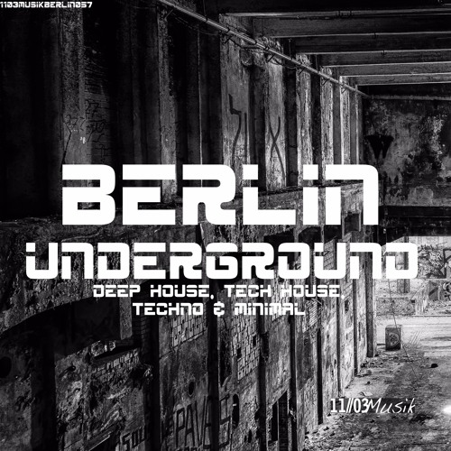 Berlin Underground Deep House, Tech House, Techno & Minimal by 1103 Musik Berlin