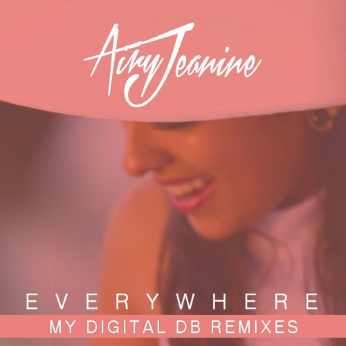 AIRY JEANINE - EVERYWHERE (MY DIGITAL DB REMIXES)