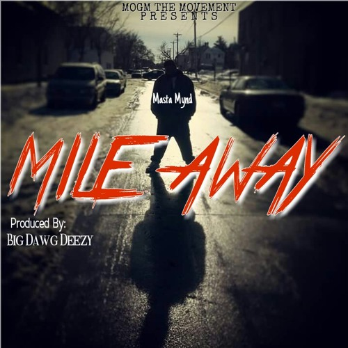 Mile Away (Produced By: Big Dawg Deezy)