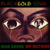 BlackGold Soul - War Going On Outside (Prod. By: Razz)