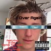 Over Again feat. D-Dan, Markie Too Quick, J Craw, and Na$ty Amigo