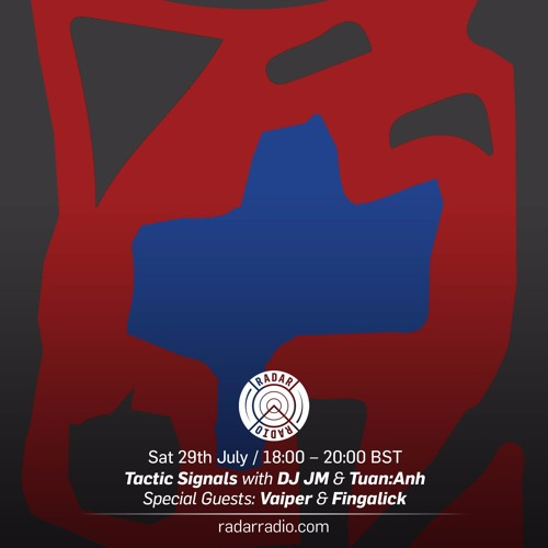 Tactic Signals Radar Radio show July 28th w/ DJ JM , Tuan:Anh & special guests Vaiper & Fingalick