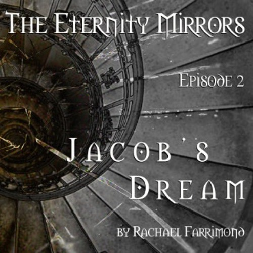The Eternity Mirrors E2 Jacobs Dream Prologue