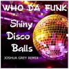 Who Da Funk - Shiny Disco Balls (Joshua Grey Remix)