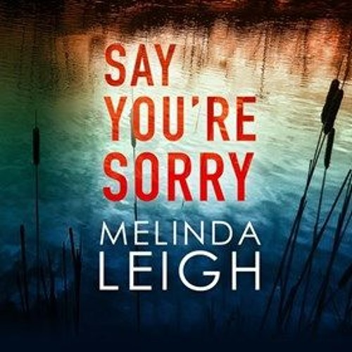SAY YOU'RE SORRY by Melinda Leigh, read by Cris Dukehart