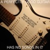 A Perfectly Good Guitar Has No Songs In It - ft Tony Bluestone on vocals