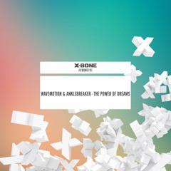 Wav3motion & Anklebreaker - The Power Of Dreams (#XBONE191)