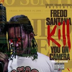Fredo Santana - Kill You On Camera [Prod By Southside]