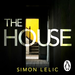 The House by Simon Lelic (Audio extract – chapter 1) read by Adam Newington