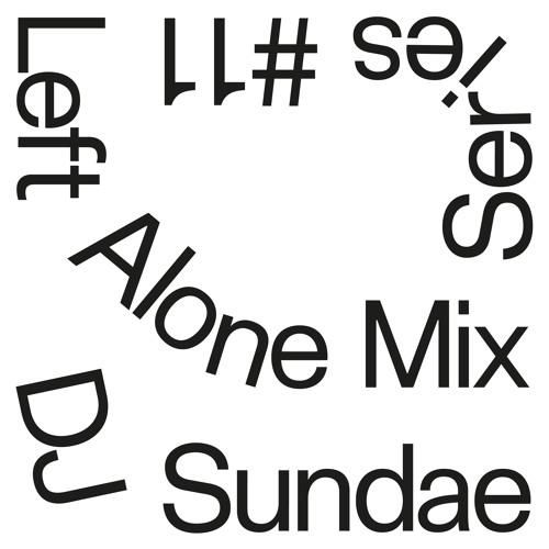 Left Alone.11 → DJ Sundae (Idle Press / Efficient Space)