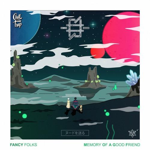 Fancy Folks - Memory Of A Good Friend [Chill Trap Release]