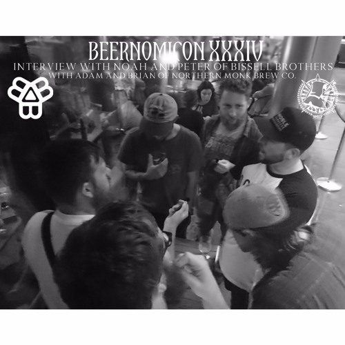 Beernomicon XXXIV - Interview with Bissell Brothers Brewing Co. & Northern Monk Brew Co.