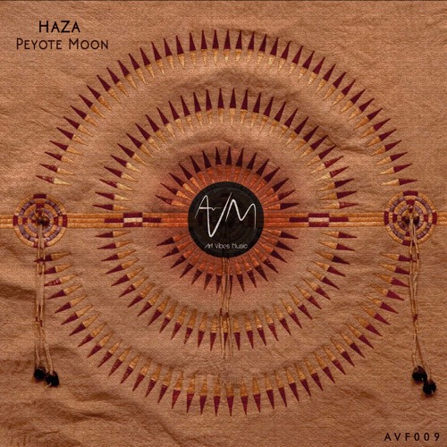 AVF009: HaZa - Peyote Moon (Original Mix) [HQ Free DL]