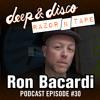 The Deep&Disco / Razor-N-Tape Podcast Series Episode #30: Ron Bacardi