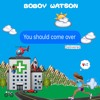 You Should Come Over - Boboy Watson mp3