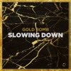 Gold Bomb - Slowing Down