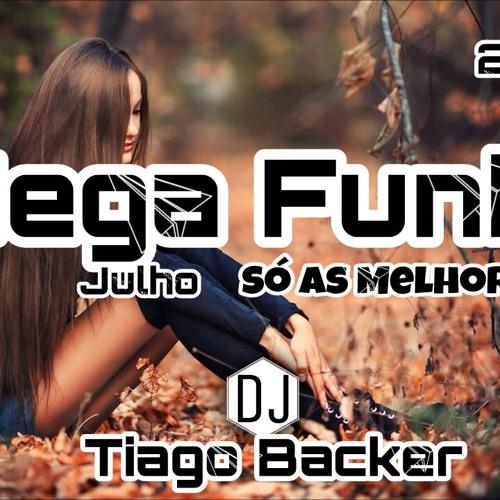 MEGA FUNK JULHO SÓ AS MELHORES 2017 - ( DJ TIAGO BACKER )