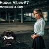 House Vibes #07 Melbourne & EDM