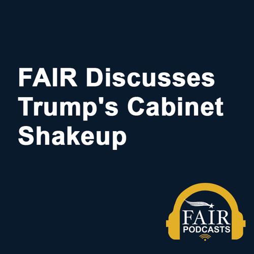 FAIR Discusses Trump's Cabinet Shakeup