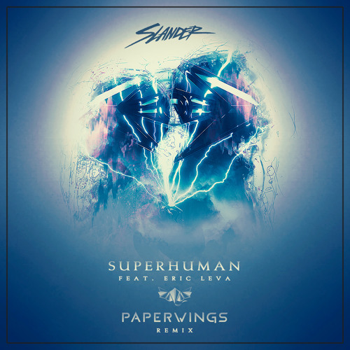 Slander - Superhuman (Paperwings Remix)