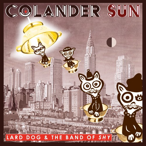 Colander Sun | July Song of the Month by Lard Dog & The Band of Shy