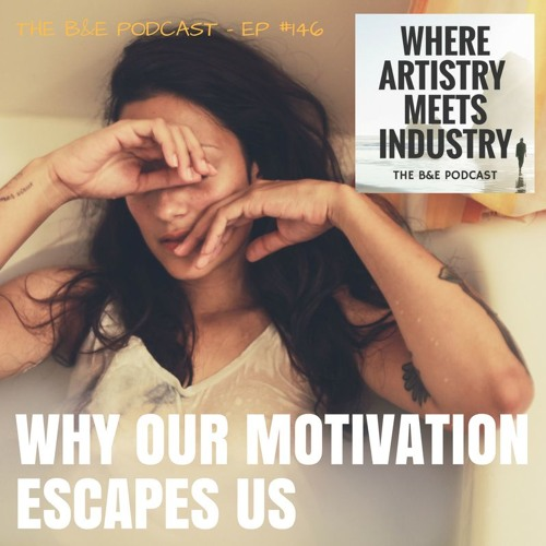 B&EP #146 - Why Our Motivation Escapes Us