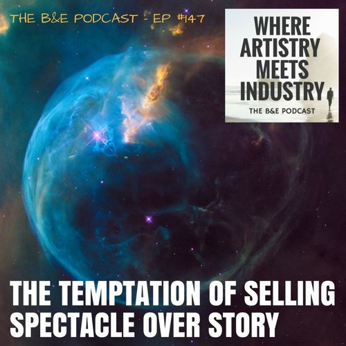 B&EP #147 - The Temptation of Selling Spectacle Over Story