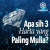 Apa sih 3 Harta yang Paling Mulia?