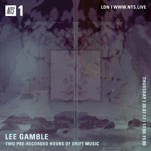 Lee Gamble - NTS RADIO (JULY 17')