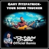 Gary Fitzpatrick - Your Some Trucker (Johnny O'Neill Official Remix)