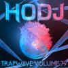 ︻╦╤─ HODJ - Trap Wave Volume 79 ─╤╦︻