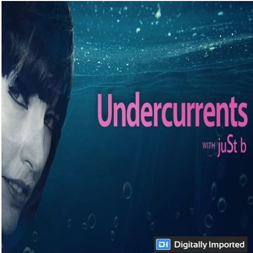 Digitally Imported presents Undercurrents w/ juSt b ~ EP 03 <July 21 '17>