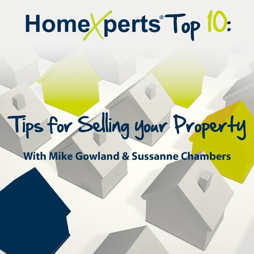 HomeXpert Top 10: Tips When Selling Your Property, With Mike Gowland & Sussanne Chambers