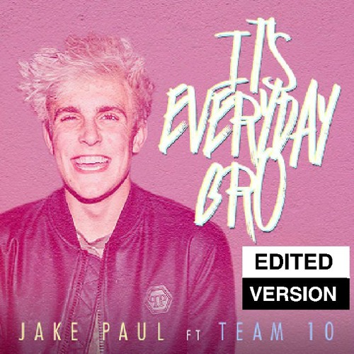 Jake Paul Feat. Team 10 - It's Everyday Bro (Clean)