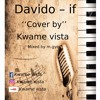 Download Davido - If - Cover by Kwame Vista Mp3
