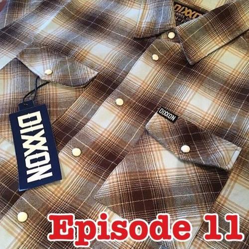 Episode 11- Dixxon Flannel Company