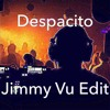 Despacito (Jimmy Vu edit)