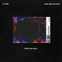 24hrs - Tats On Face (Ft. Uno The Activist)