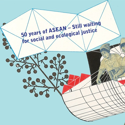 50 Years of ASEAN - Still Waiting for Social and Ecological Justice