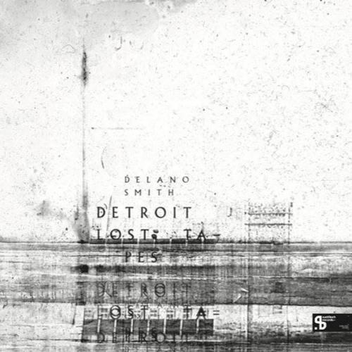 Delano Smith - Detroit Lost Tapes (Sushitech Records)