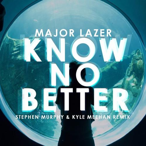 Major Lazer - Know No Better(Stephen Murphy & Kyle Meehan Remix)