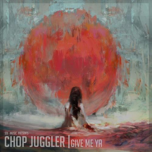Chop Juggler - Give Me Ya