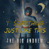 The BIG Andrew REMIX - The Chainsmokers & Coldplay - Something Just Like This [Original Mix]
