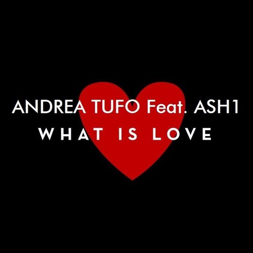 Andrea Tufo Feat. Ash1 - What Is Love (Deep Mix) -> FREE DOWNLOAD