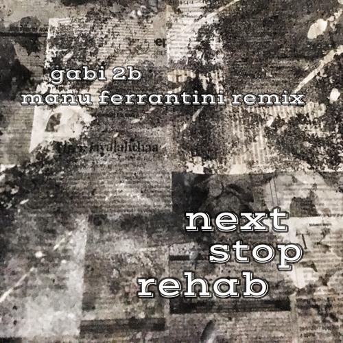 Gabi 2B _Next Stop Rehab_Manu Ferrantini Remix _Snippet