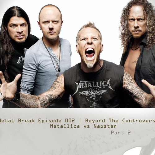 Metal Break Episode 002 | Beyond the controversy | Metallica vs Napster pt. 2