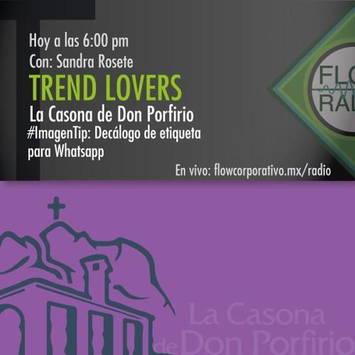 Trend Lovers 091 - La Casona de Don Porfirio / Decálogo de etiqueta en Whatsapp