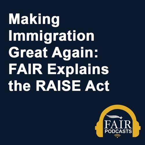 Making Immigration Great Again: FAIR Explains the RAISE Act