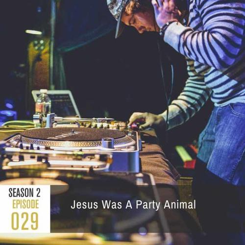 Season 2, Episode 29- Jesus Was A Party Animal