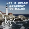 Let's Bring Broadway To Maine